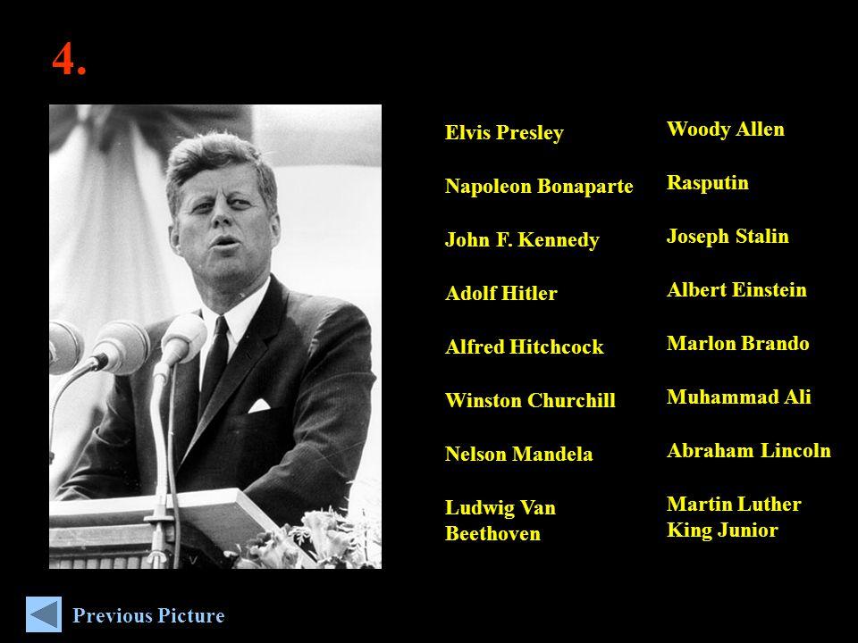 4. Woody Allen Rasputin Joseph Stalin Albert Einstein Marlon Brando Muhammad Ali Abraham Lincoln Martin Luther King Junior Elvis Presley Napoleon Bona
