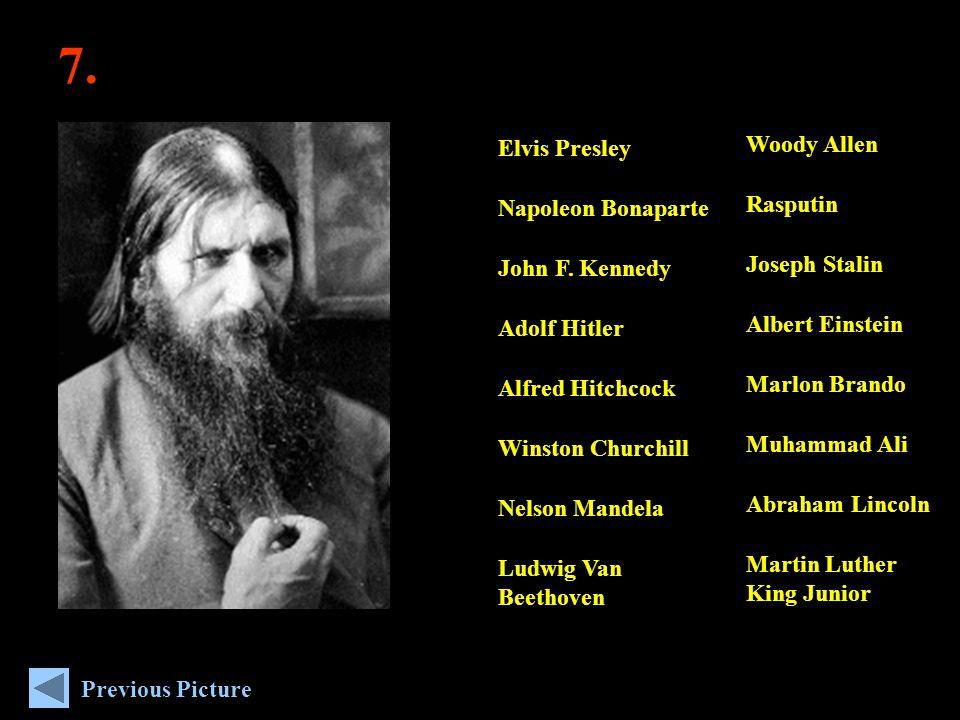 7. Woody Allen Rasputin Joseph Stalin Albert Einstein Marlon Brando Muhammad Ali Abraham Lincoln Martin Luther King Junior Elvis Presley Napoleon Bona