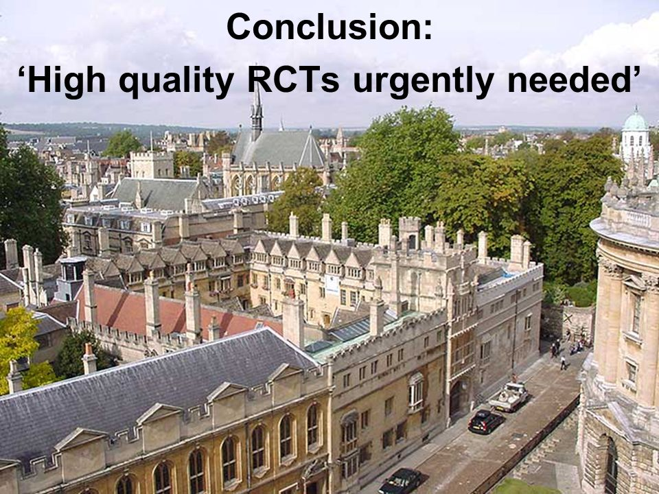 20 Conclusion: 'High quality RCTs urgently needed'