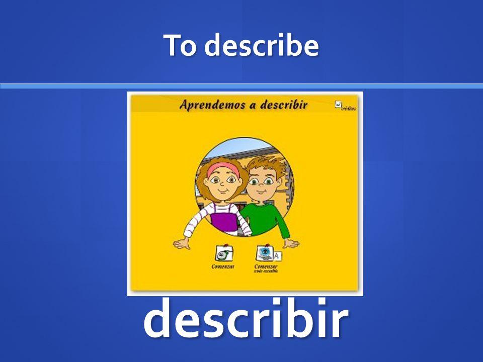 To describe describir
