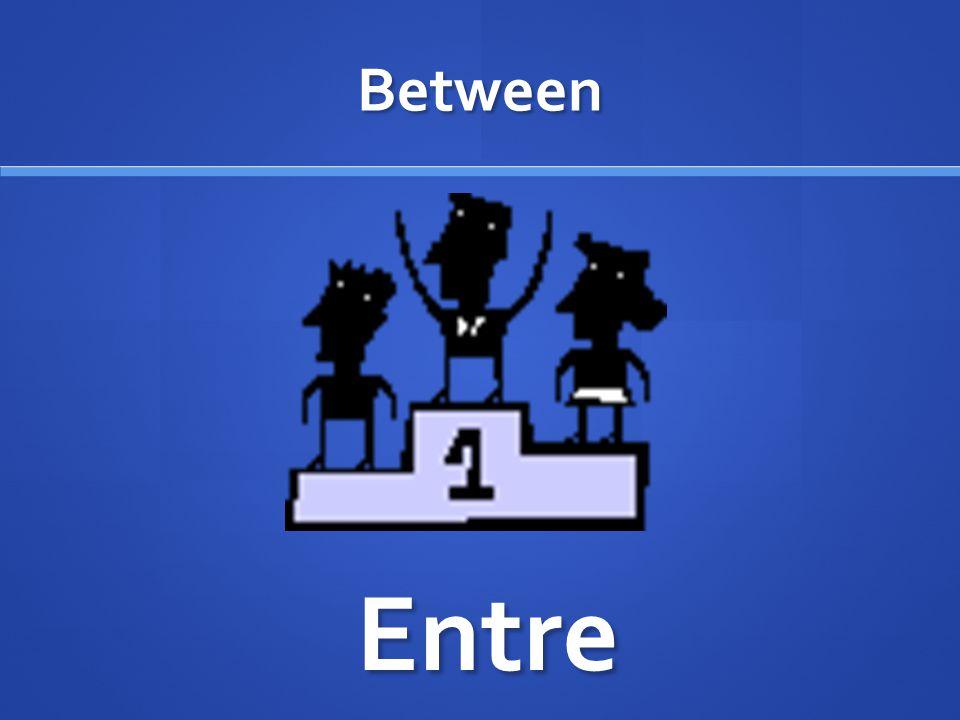 Between Entre