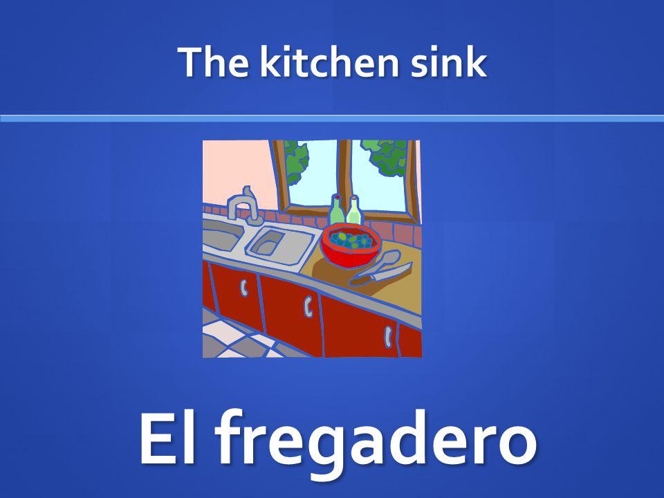 The kitchen sink El fregadero