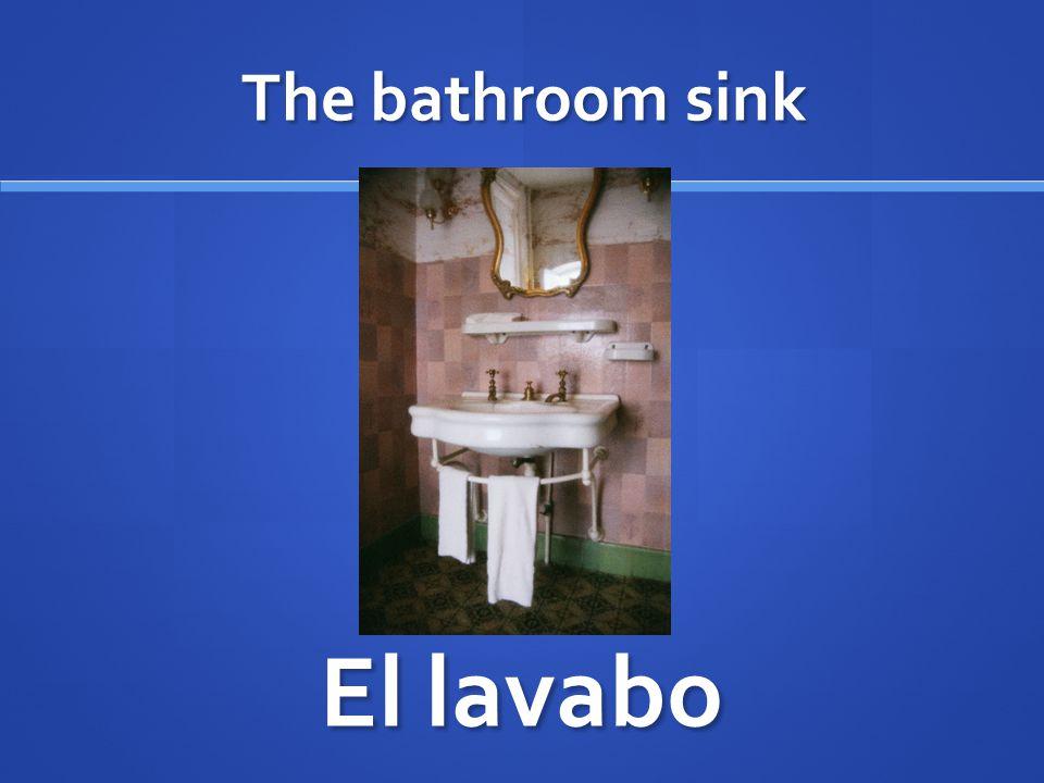 The bathroom sink El lavabo