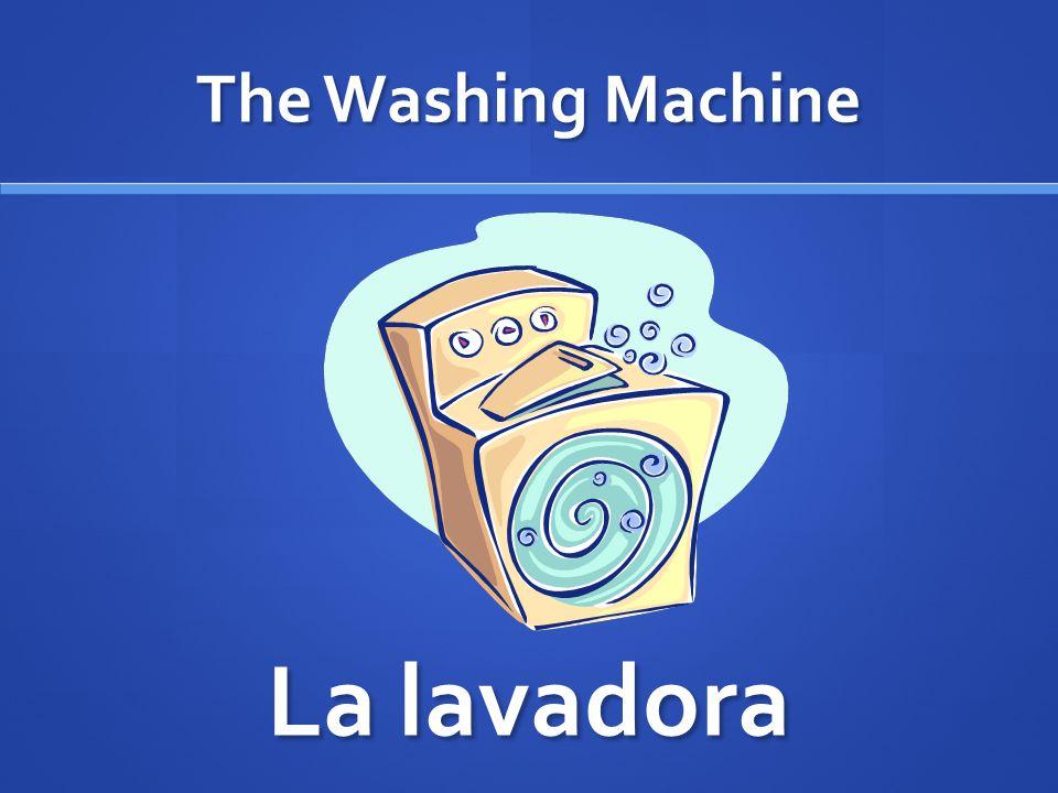 The Washing Machine La lavadora