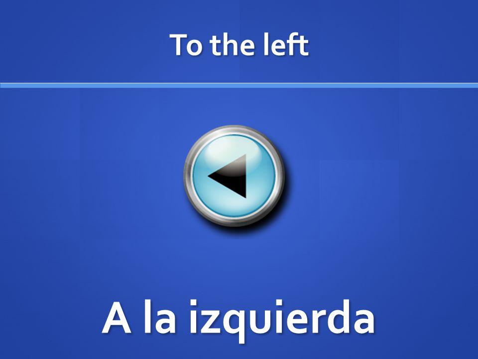 To the left A la izquierda