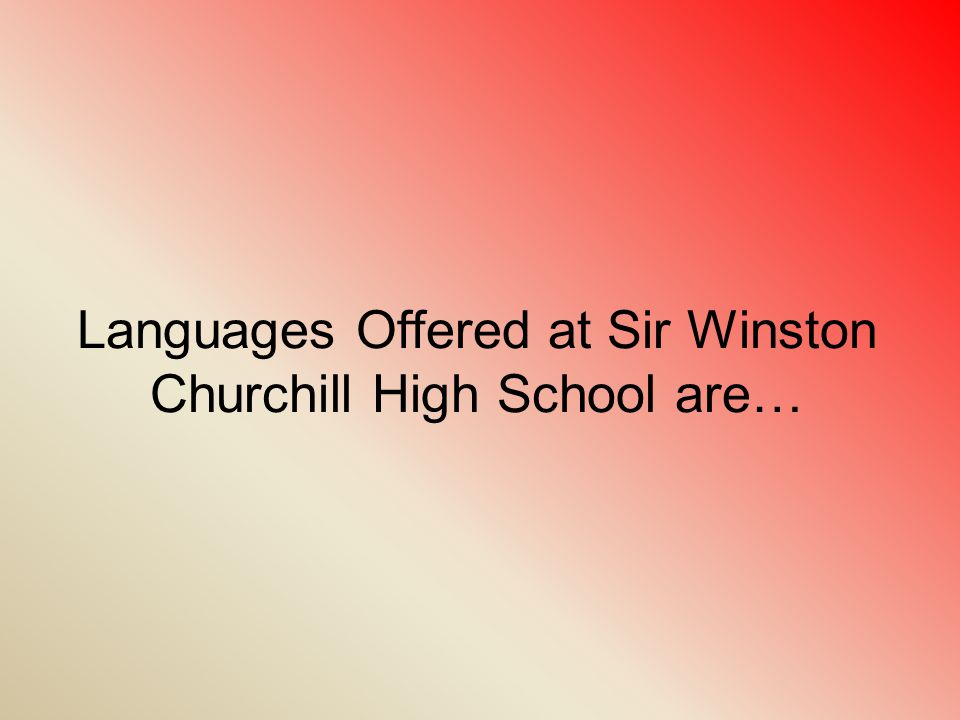 Languages Offered at Sir Winston Churchill High School are…