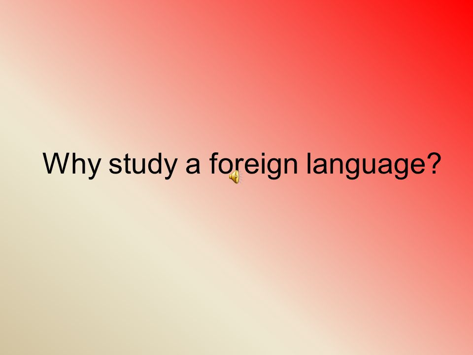 Why study a foreign language