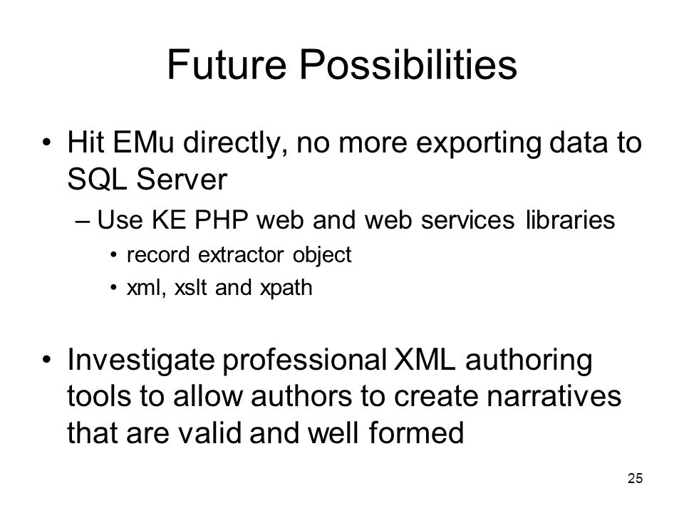 25 Future Possibilities Hit EMu directly, no more exporting data to SQL Server –Use KE PHP web and web services libraries record extractor object xml, xslt and xpath Investigate professional XML authoring tools to allow authors to create narratives that are valid and well formed