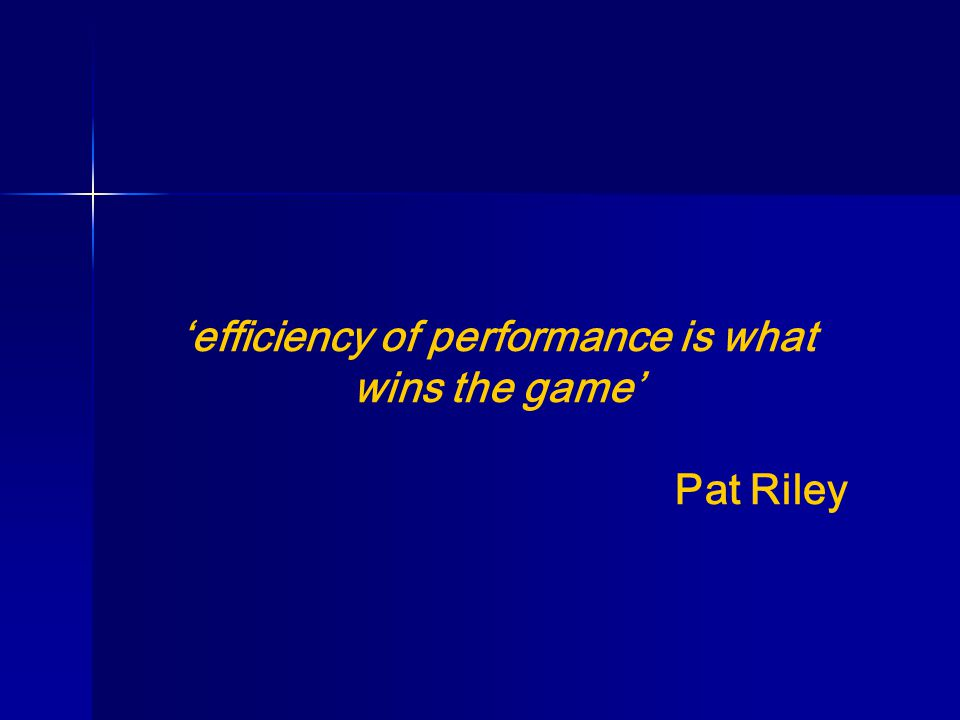 'efficiency of performance is what wins the game' Pat Riley