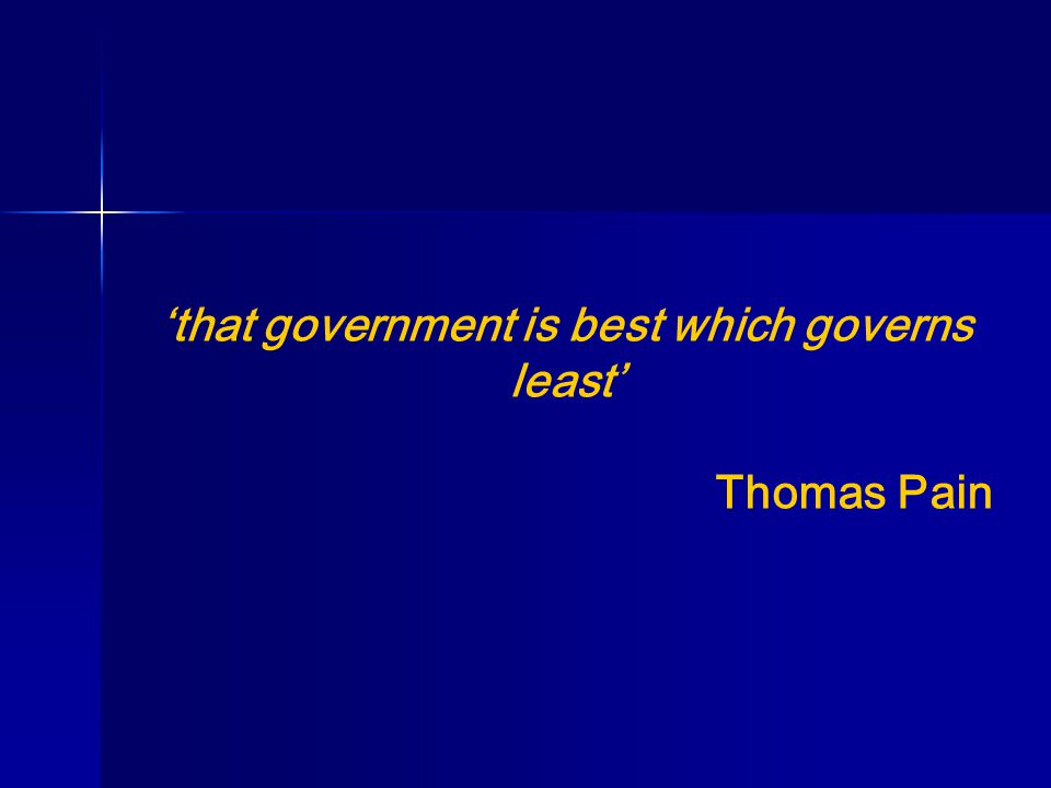 'that government is best which governs least' Thomas Pain