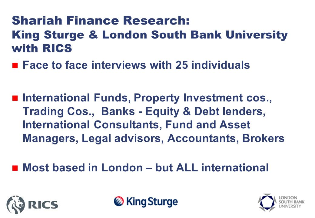 Research objective to: understand the growing international importance of Shariah funds to property investment clarify the different types of investment structures find out what funds think about different property markets understand Shariah funds' future investment strategies