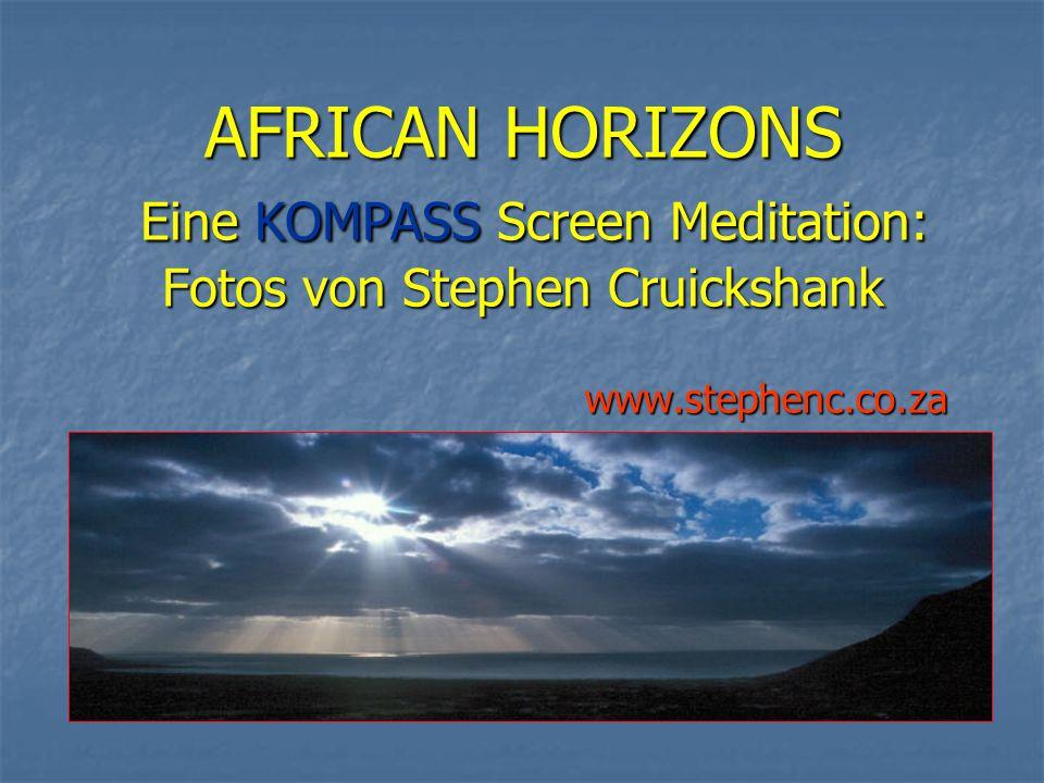 AFRICAN HORIZONS Eine KOMPASS Screen Meditation: Fotos von Stephen Cruickshank www.stephenc.co.za