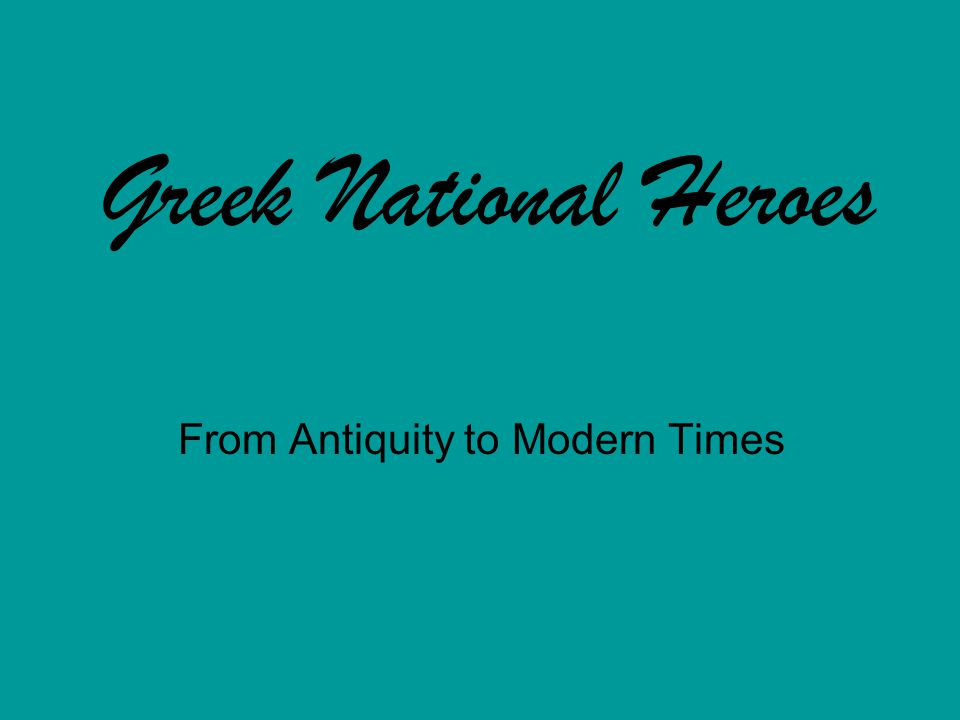 Greek National Heroes From Antiquity to Modern Times