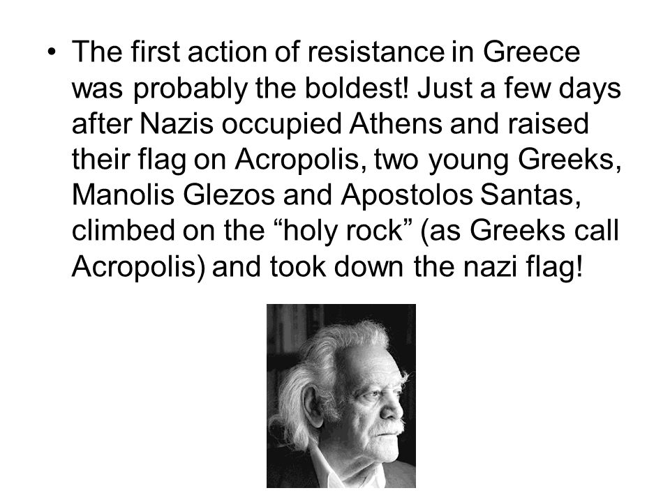 The first action of resistance in Greece was probably the boldest.