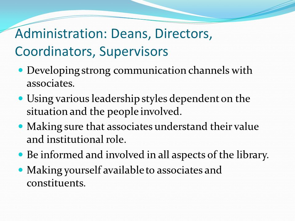 Administration: Deans, Directors, Coordinators, Supervisors Developing strong communication channels with associates.