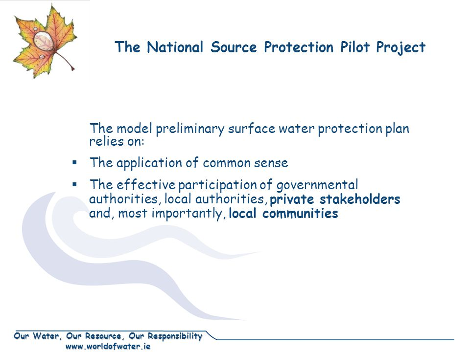 Our Water, Our Resource, Our Responsibility www.worldofwater.ie The National Source Protection Pilot Project The model preliminary surface water prote