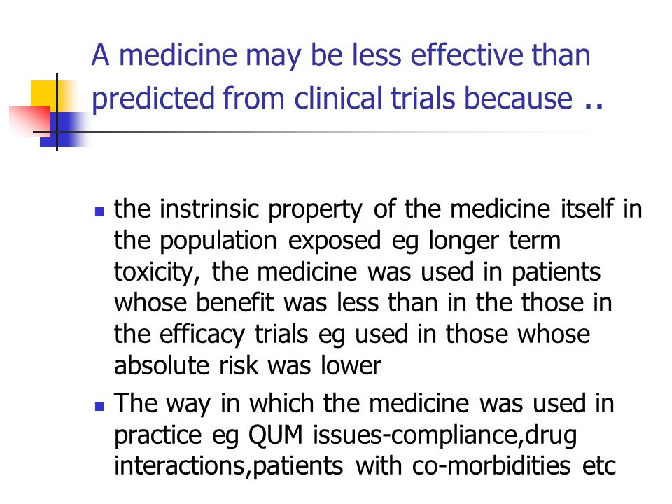 A medicine may be less effective than predicted from clinical trials because..