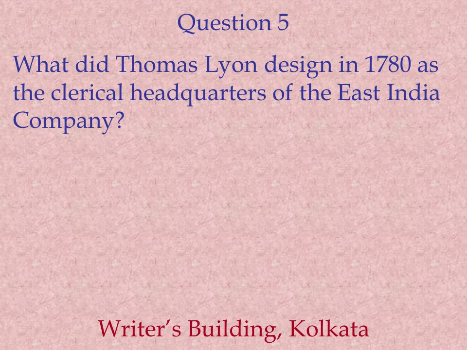 Question 5 What did Thomas Lyon design in 1780 as the clerical headquarters of the East India Company.