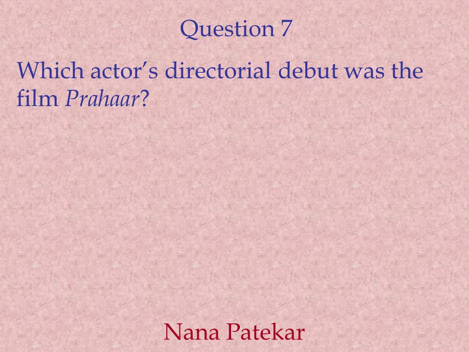 Question 7 Which actor's directorial debut was the film Prahaar Nana Patekar
