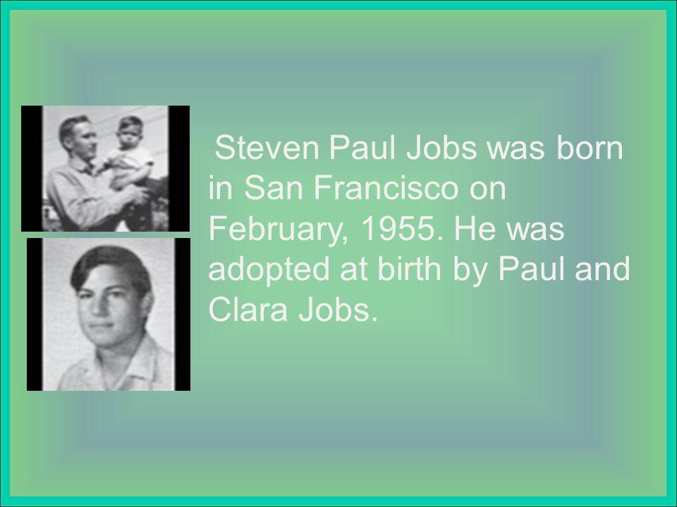 Steven Paul Jobs was born in San Francisco on February, 1955.
