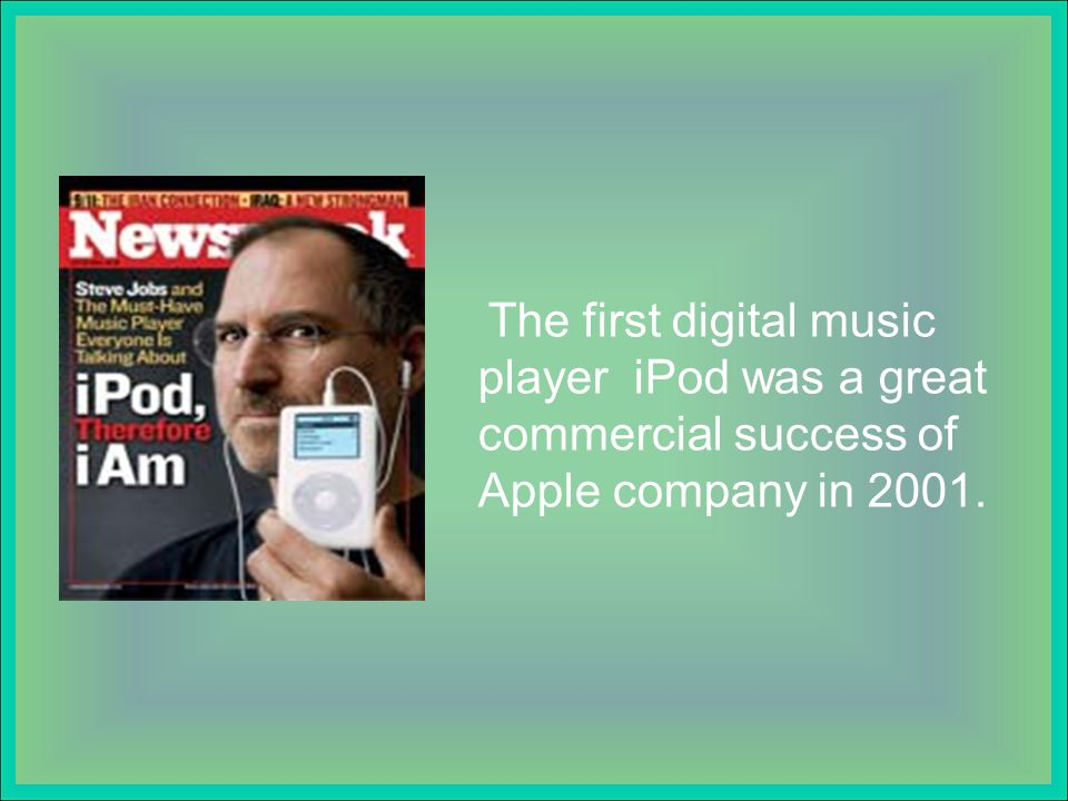 The first digital music player iPod was a great commercial success of Apple company in 2001.