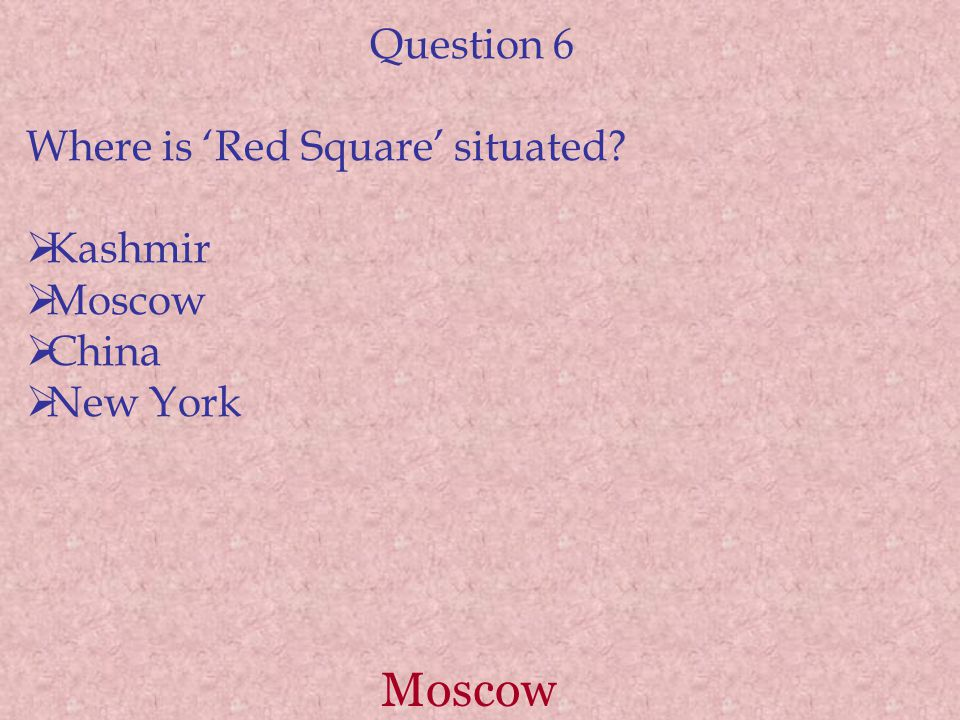 Moscow Question 6 Where is 'Red Square' situated  Kashmir  Moscow  China  New York