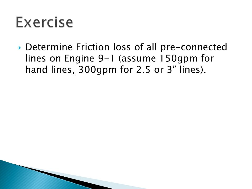  Determine Friction loss of all pre-connected lines on Engine 9-1 (assume 150gpm for hand lines, 300gpm for 2.5 or 3 lines).