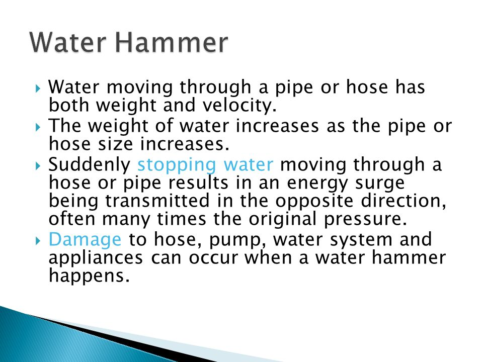  Water moving through a pipe or hose has both weight and velocity.