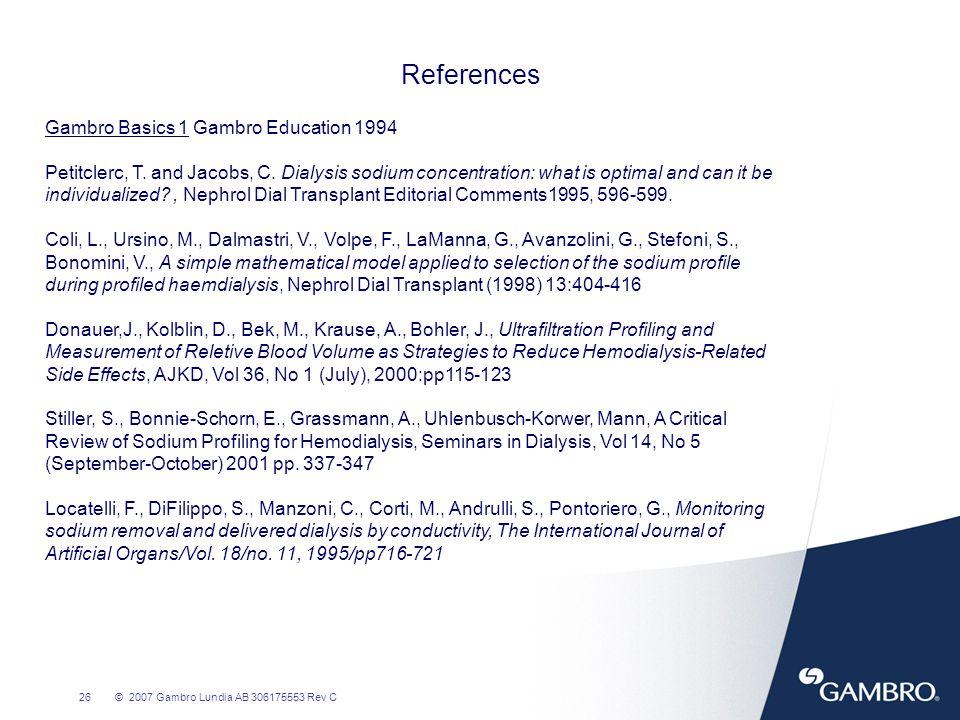 26© 2007 Gambro Lundia AB 306175553 Rev C References Gambro Basics 1 Gambro Education 1994 Petitclerc, T. and Jacobs, C. Dialysis sodium concentration