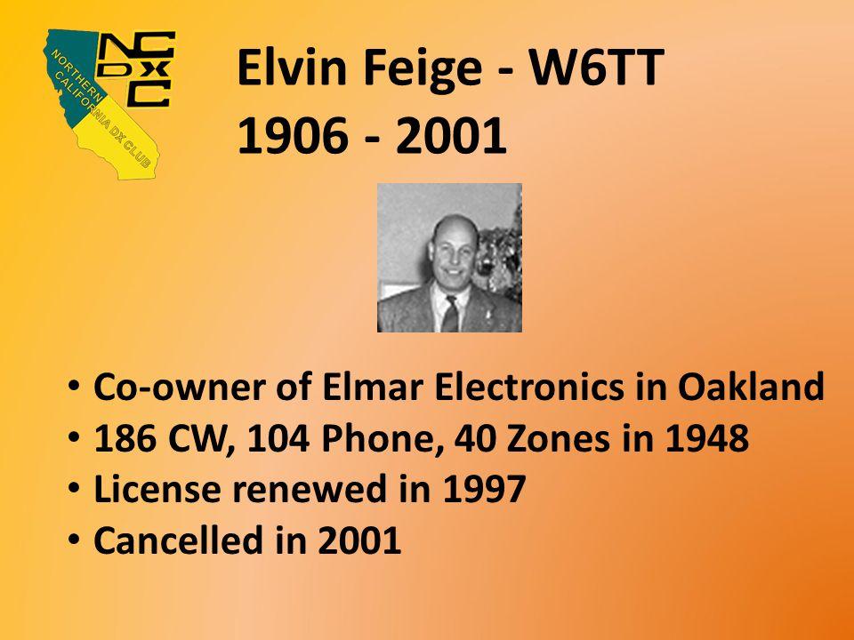 Elvin Feige - W6TT 1906 - 2001 Co-owner of Elmar Electronics in Oakland 186 CW, 104 Phone, 40 Zones in 1948 License renewed in 1997 Cancelled in 2001