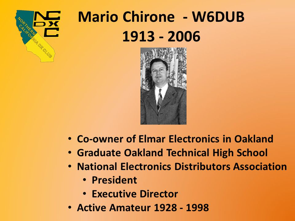 Mario Chirone - W6DUB 1913 - 2006 Co-owner of Elmar Electronics in Oakland Graduate Oakland Technical High School National Electronics Distributors As