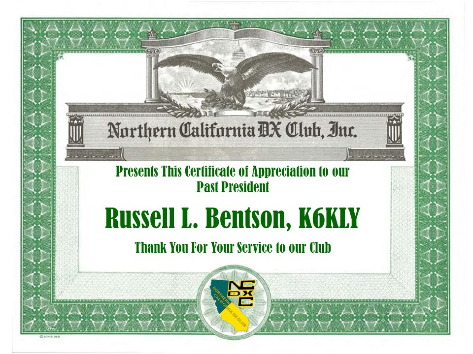 Presents This Certificate of Appreciation to our Past President Russell L. Bentson, K6KLY Thank You For Your Service to our Club