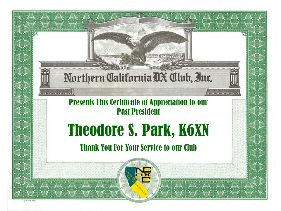 Presents This Certificate of Appreciation to our Past President Theodore S. Park, K6XN Thank You For Your Service to our Club
