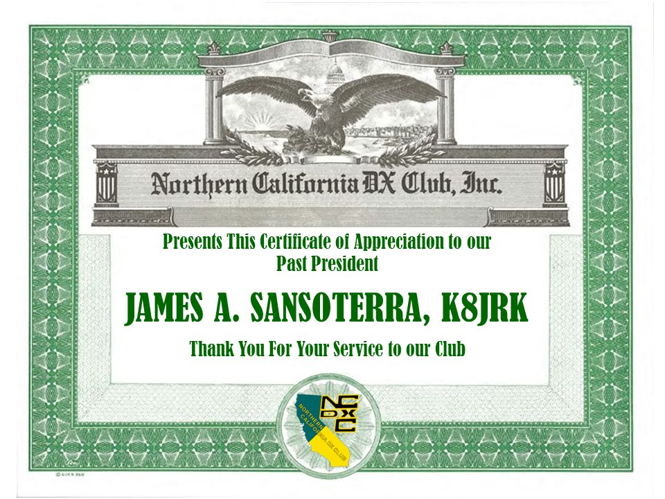 Presents This Certificate of Appreciation to our Past President JAMES A. SANSOTERRA, K8JRK Thank You For Your Service to our Club