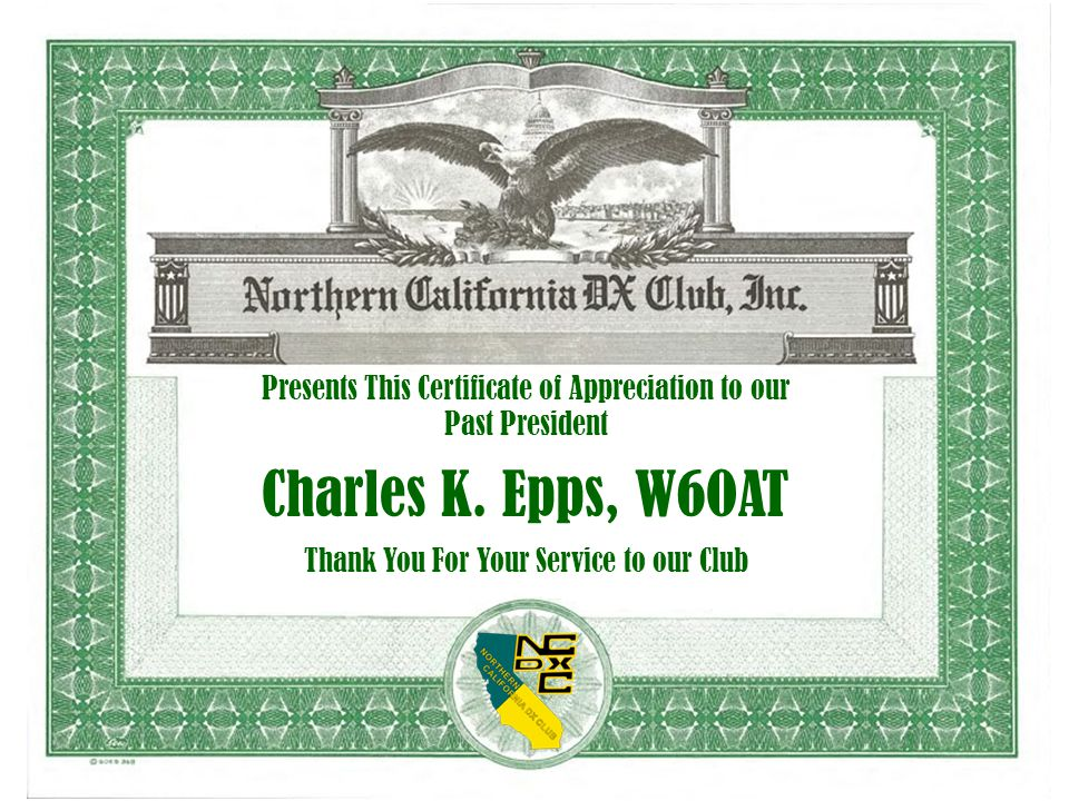 Presents This Certificate of Appreciation to our Past President Charles K. Epps, W6OAT Thank You For Your Service to our Club