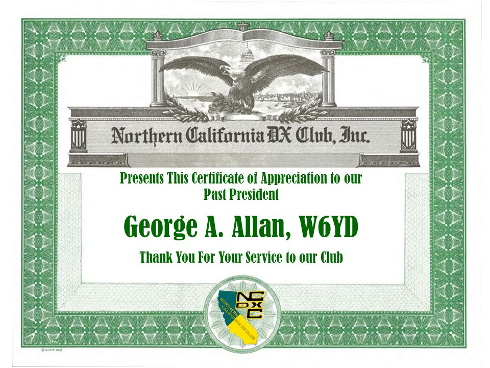Presents This Certificate of Appreciation to our Past President George A. Allan, W6YD Thank You For Your Service to our Club