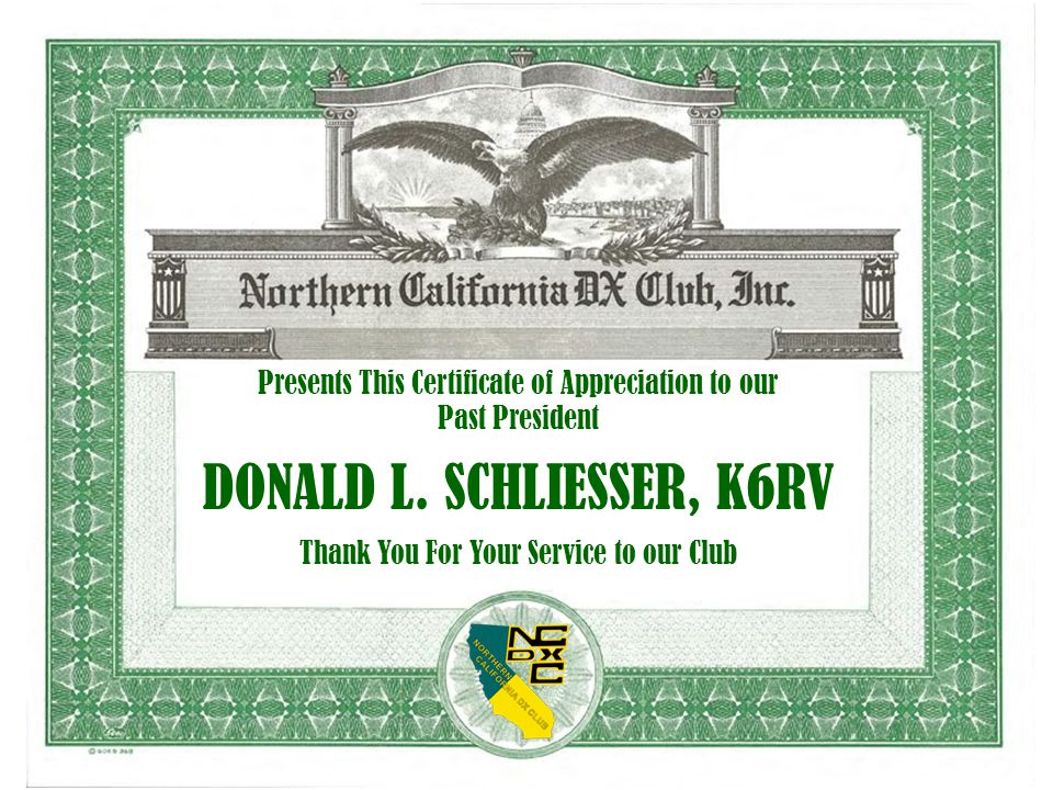 Presents This Certificate of Appreciation to our Past President DONALD L. SCHLIESSER, K6RV Thank You For Your Service to our Club