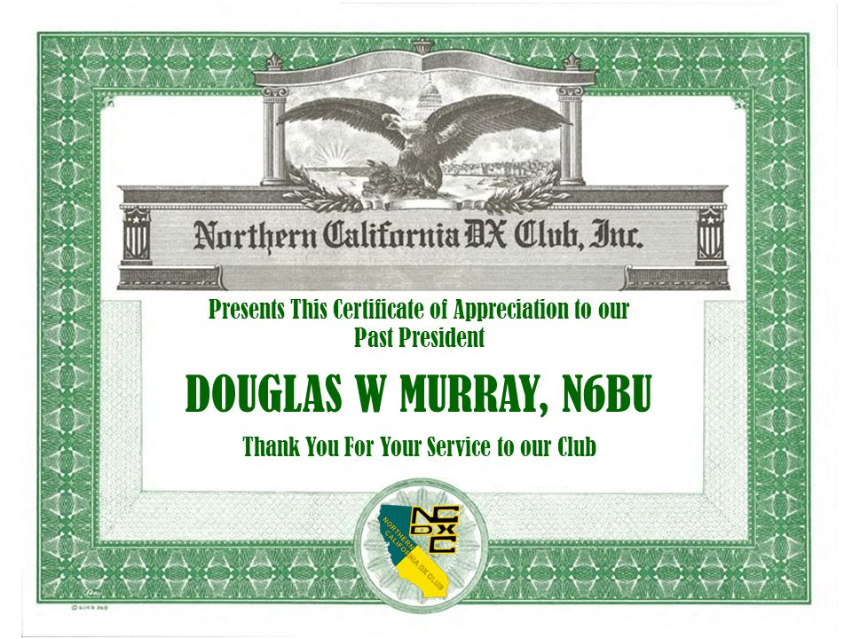 Presents This Certificate of Appreciation to our Past President DOUGLAS W MURRAY, N6BU Thank You For Your Service to our Club