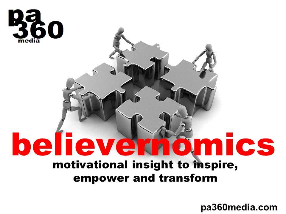 believernomics motivational insight to inspire, empower and transform pa360media.com