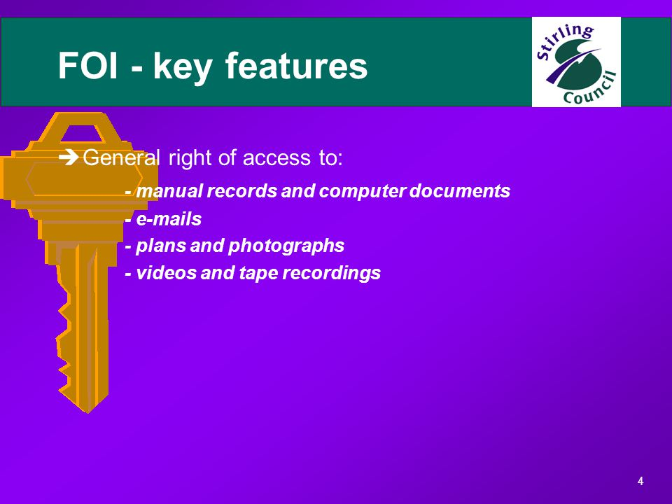 4 FOI - key features èGeneral right of access to: - manual records and computer documents - e-mails - plans and photographs - videos and tape recordings