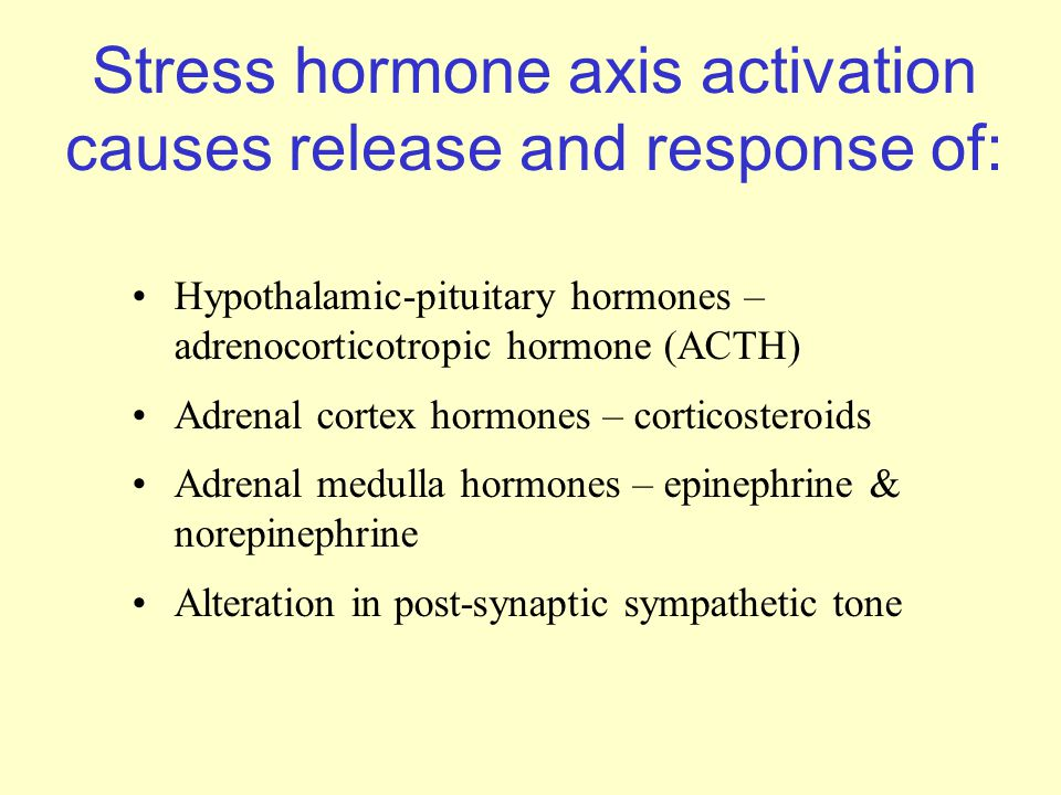 Stress hormone axis activation causes release and response of: Hypothalamic-pituitary hormones – adrenocorticotropic hormone (ACTH) Adrenal cortex hor