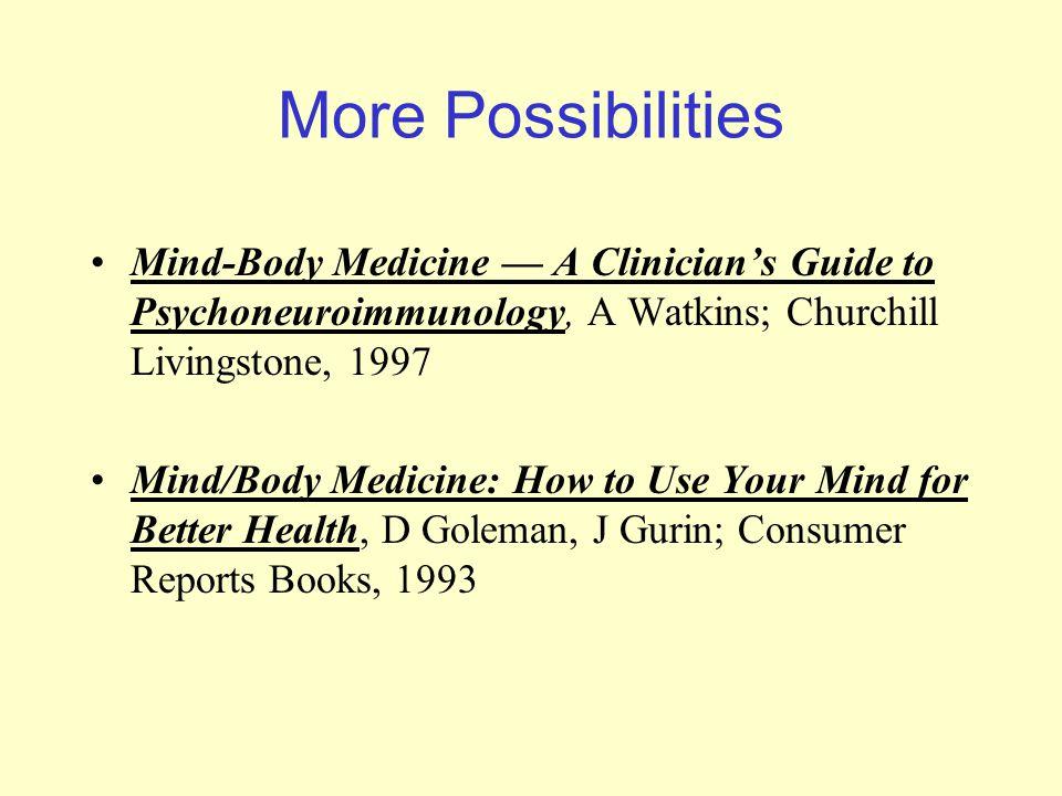 More Possibilities Mind-Body Medicine — A Clinician's Guide to Psychoneuroimmunology, A Watkins; Churchill Livingstone, 1997 Mind/Body Medicine: How t