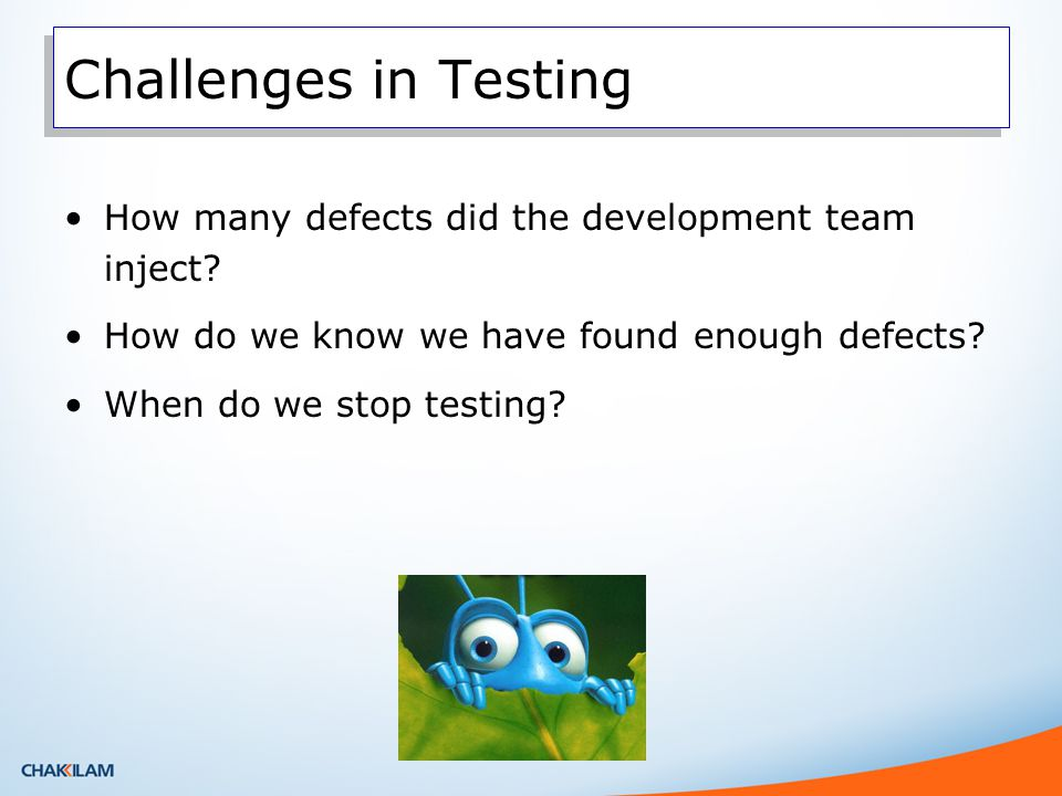 Challenges in Testing How many defects did the development team inject.