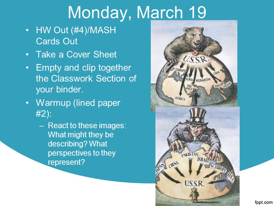 Monday, March 19 HW Out (#4)/MASH Cards Out Take a Cover Sheet Empty and clip together the Classwork Section of your binder.