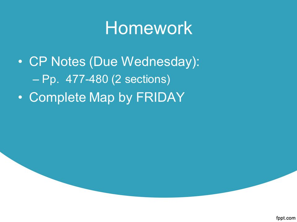 Homework CP Notes (Due Wednesday): –Pp. 477-480 (2 sections) Complete Map by FRIDAY