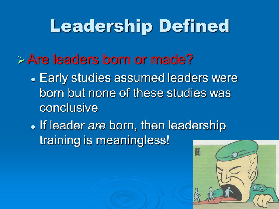 Leadership Defined  Are leaders born or made.