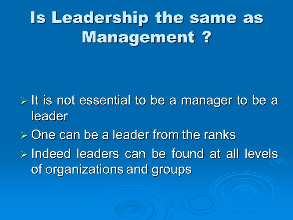 Is Leadership the same as Management .