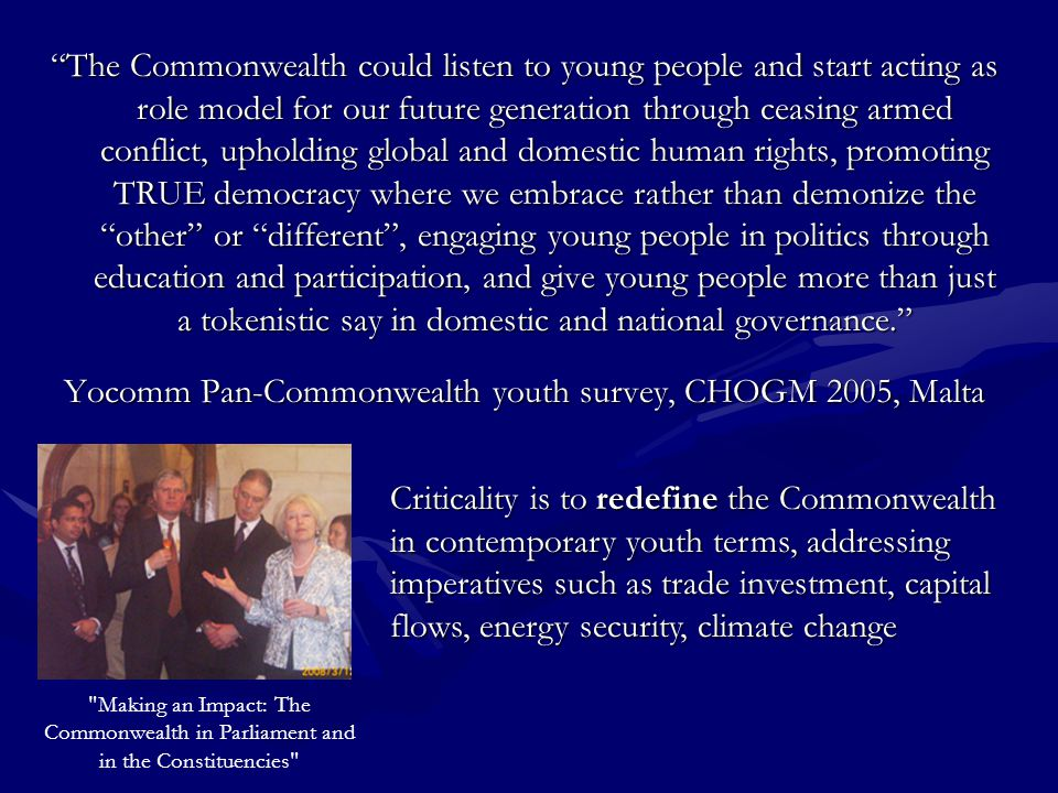 Commonalities in our Commonwealth network provide a platform for democracy and development towards Millennium Development Goals.Commonalities in our Commonwealth network provide a platform for democracy and development towards Millennium Development Goals.