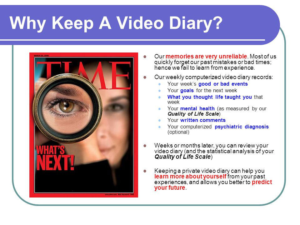 Why Keep A Video Diary. Our memories are very unreliable.