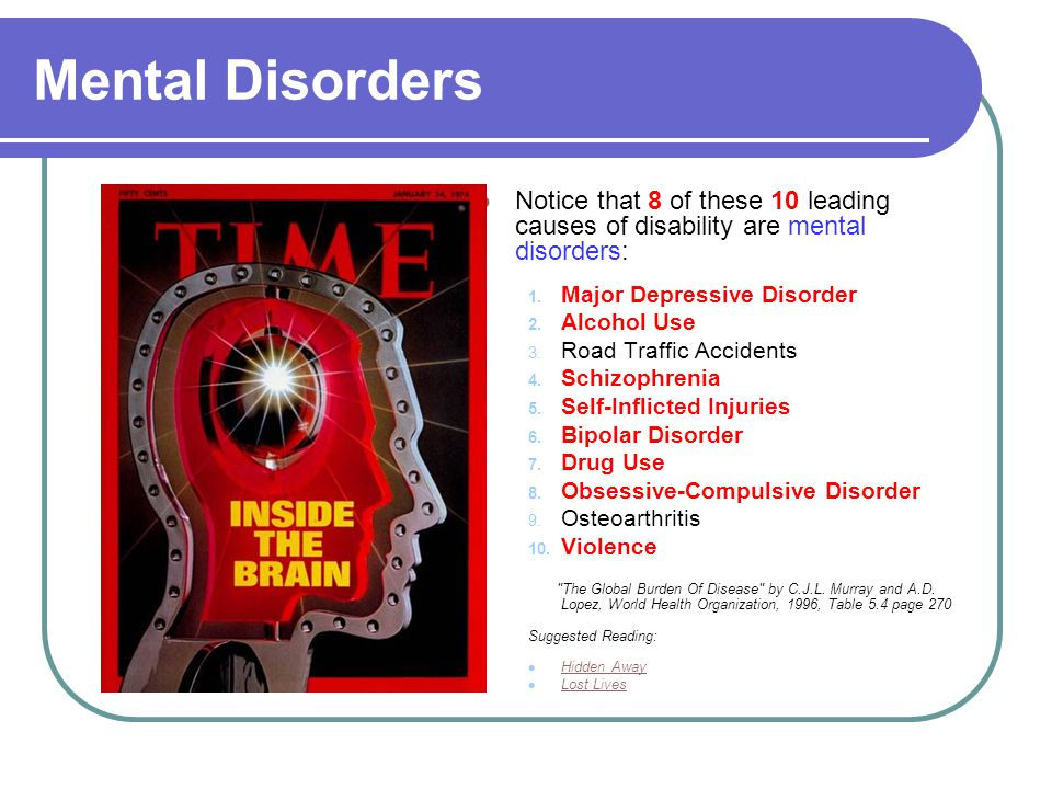 Mental Disorders Notice that 8 of these 10 leading causes of disability are mental disorders: 1.